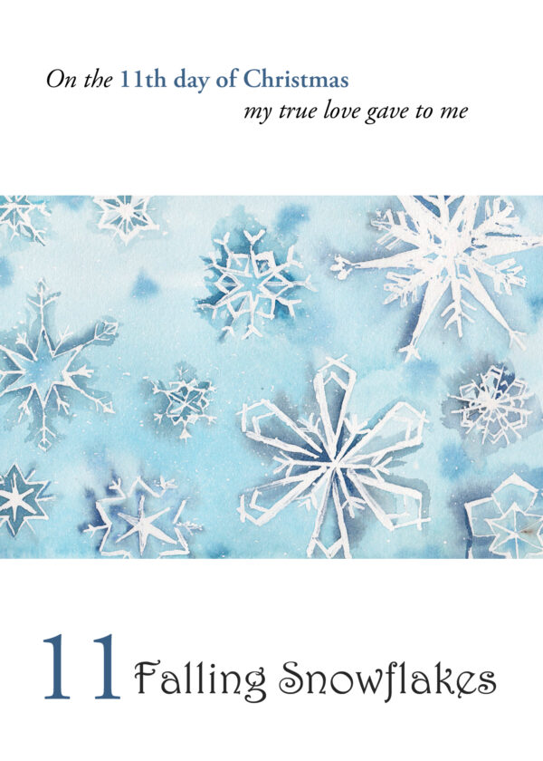 The 11th in a set of 5x7 cards for the 12 Days of Christmas, 11 Falling Snowflakes