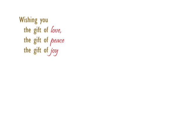 Wishing you the gift of love, the gift of peace the gift of joy